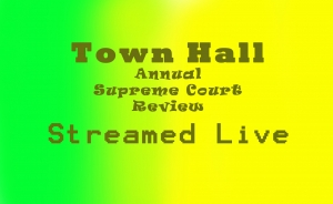 America's Town Hall: Streamed live!! 2017 Annual Supreme Court Review Thursday, July 6 from 12-1:30 p.m.